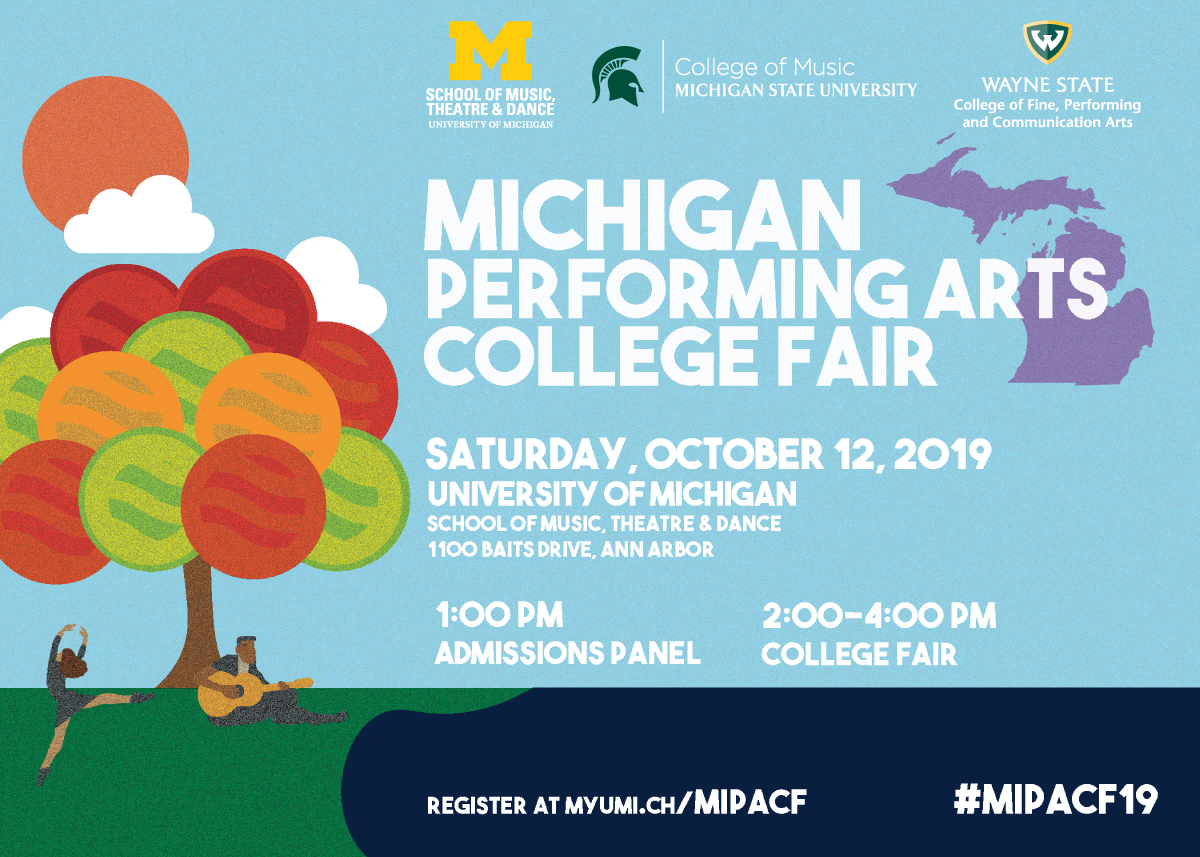 Michigan Performing Arts College Fair, Saturday, October 12, 2019, University of Michigan, School of Music, Theatre & Dance, 1100 Baits Drive, Ann Arbor, MI 1:00 PM Admissions Panel, 2:00-4:00 PM College Fair